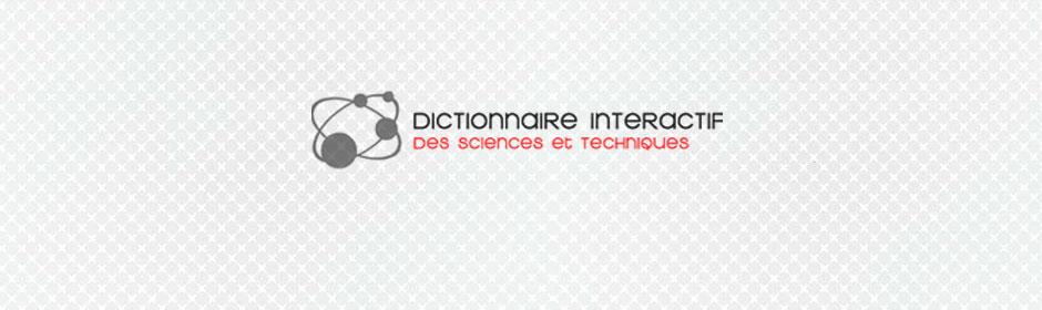 Dictionnaire interactif des sciences et techniques